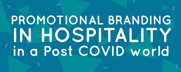 Promotional Branding in Hospitality in a post-COVID world
