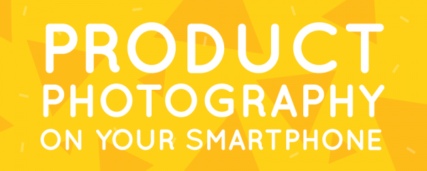 Great Product Photography on your Smartphone